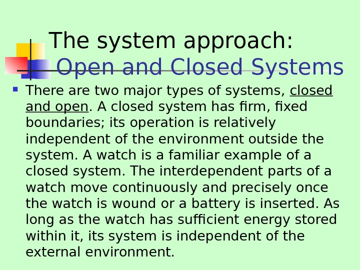 The system approach:  Open and Closed Systems There are two major types of