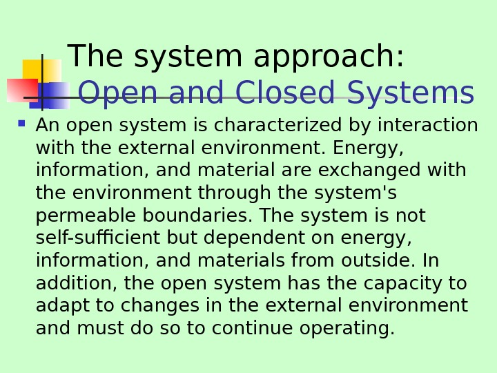 The system approach:  Open and Closed Systems An open system is characterized by