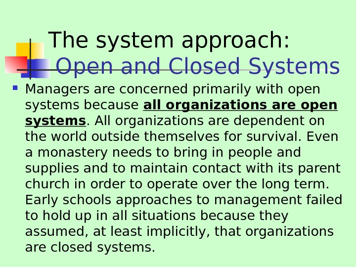 The system approach:  Open and Closed Systems Managers are concerned primarily with open