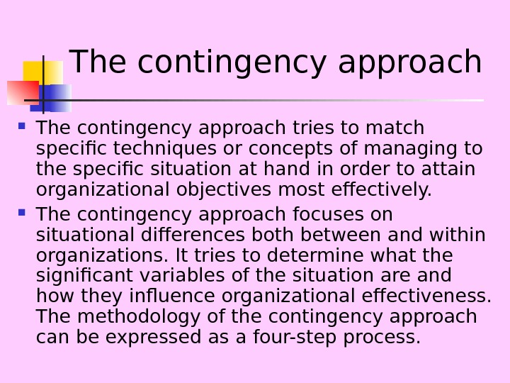 The contingency approach tries to match specific techniques or concepts of managing to the