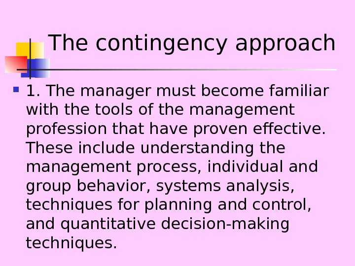 The contingency approach 1. The manager must become familiar with the tools of the