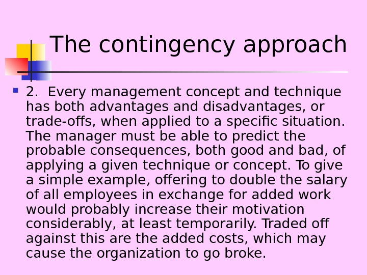 The contingency approach 2. Every management concept and technique has both advantages and disadvantages,