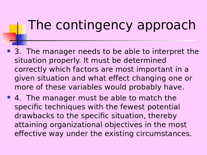 The contingency approach 3. The manager needs to be able to interpret the situation