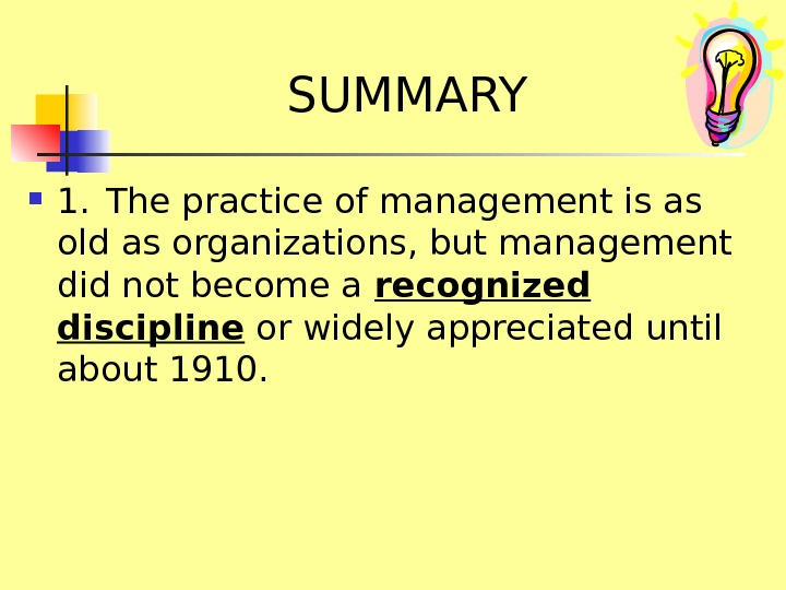 SUMMARY 1. The practice of management is as old as organizations, but management did