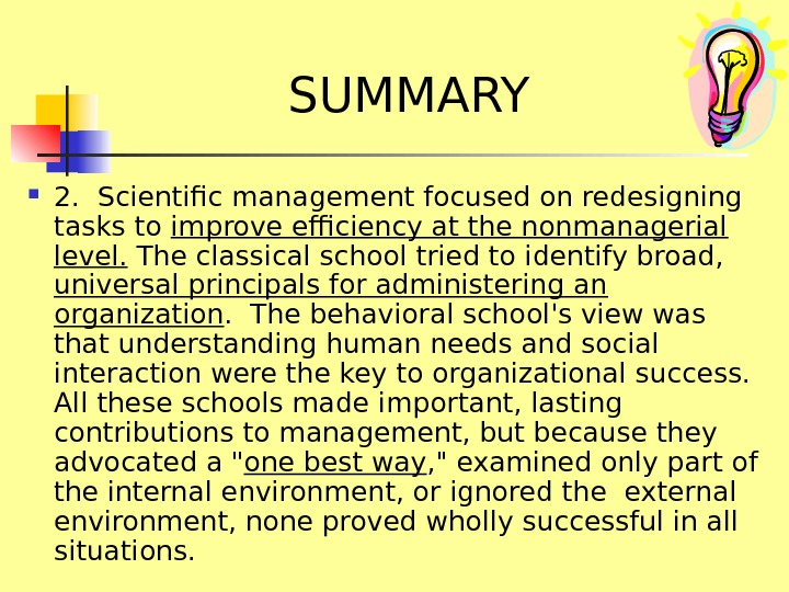 SUMMARY 2. Scientific management focused on redesigning tasks to improve efficiency at the nonmanagerial