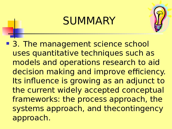 SUMMARY 3. The management science school uses quantitative techniques such as models and operations