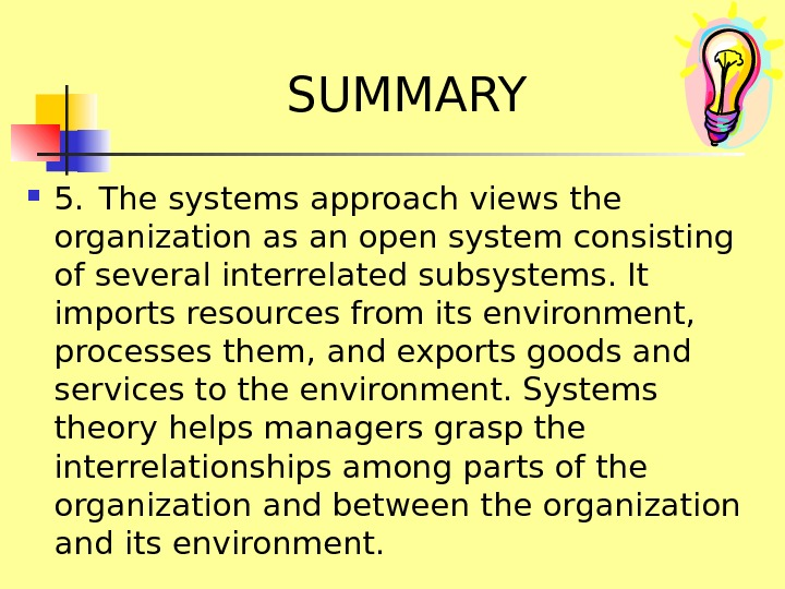 SUMMARY 5. The systems approach views the organization as an open system consisting of