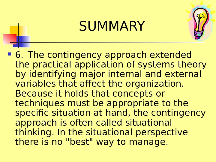 SUMMARY 6. The contingency approach extended the practical application of systems theory by identifying