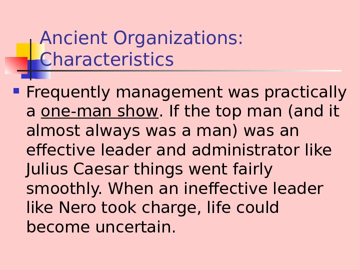 Ancient Organizations:  Characteristics Frequently management was practically a one-man show. If the top