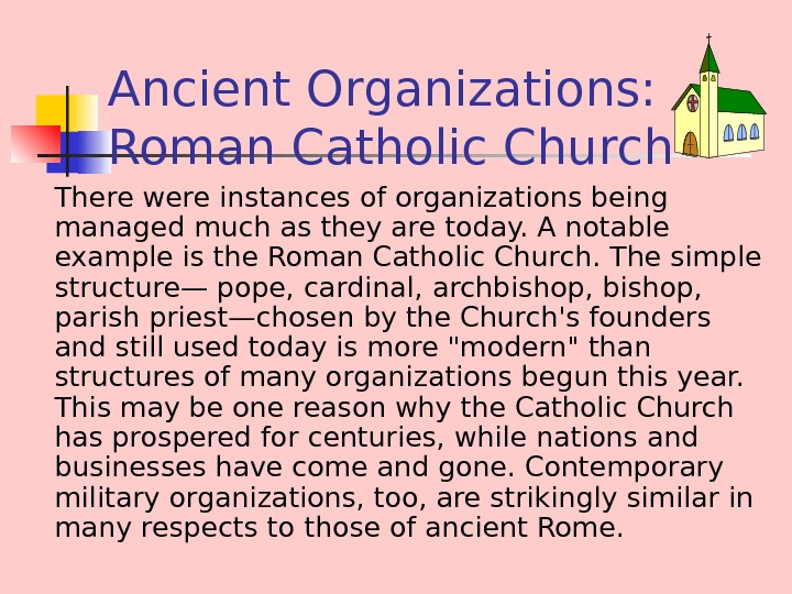 Ancient Organizations:  Roman Catholic Church There were instances of organizations being managed much