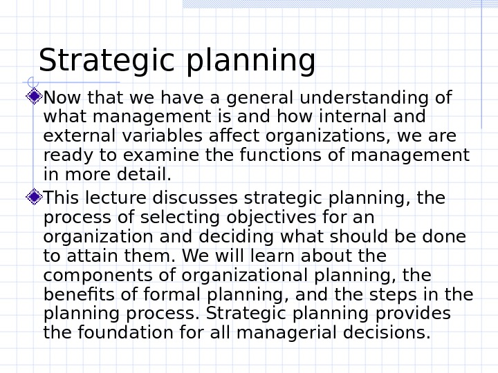 Strategic planning  Now that we have a general understanding of what management is