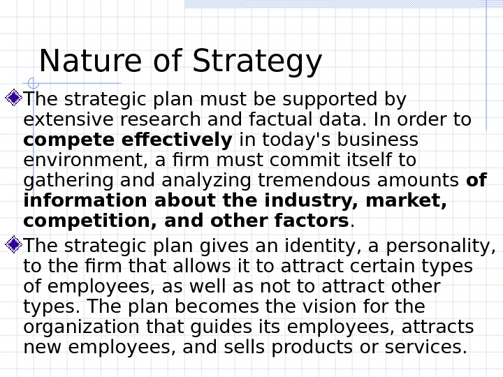 Nature of Strategy The strategic plan must be supported by extensive research and factual