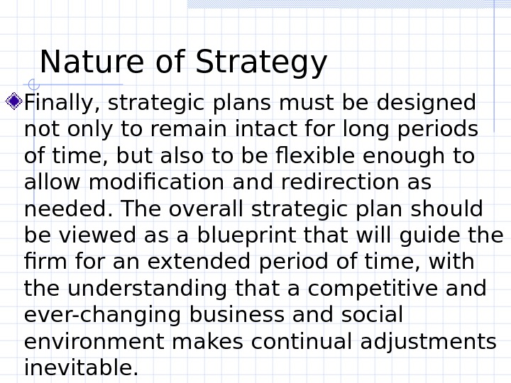 Nature of Strategy Finally, strategic plans must be designed not only to remain intact