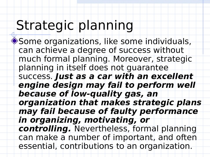 Strategic planning  Some organizations, like some individuals,  can achieve a degree of