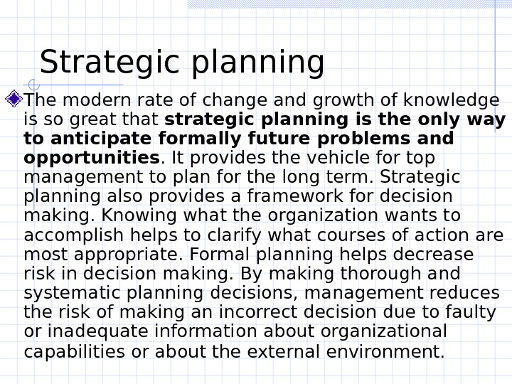 Strategic planning  The modern rate of change and growth of knowledge is so