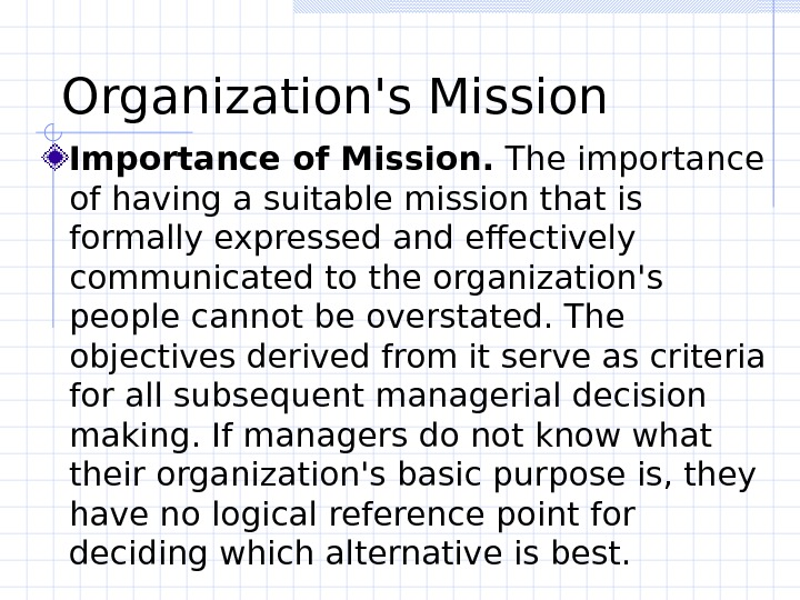 Organization's Mission Importance of Mission.  The importance of having a suitable mission that