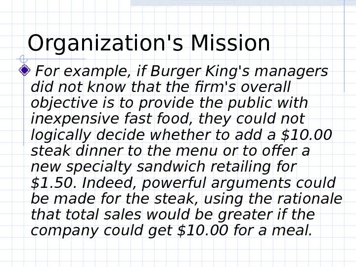 Organization's Mission  For example, if Burger King's managers did not know that the