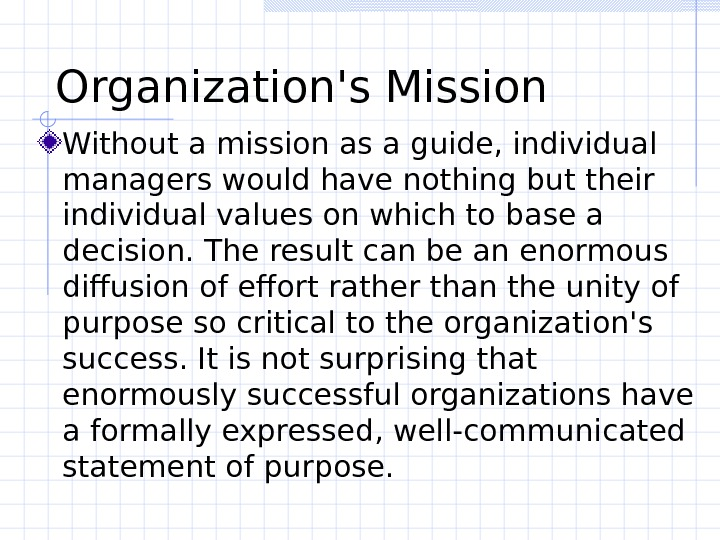 Organization's Mission Without a mission as a guide, individual managers would have nothing but