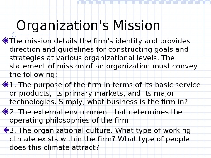 Organization's Mission The mission details the firm's identity and provides direction and guidelines for