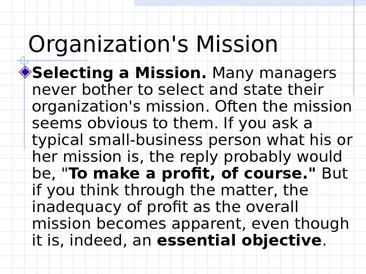 Organization's Mission Selecting a Mission.  Many managers never bother to select and state