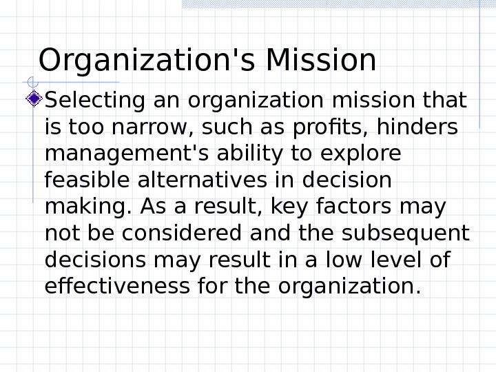 Organization's Mission Selecting an organization mission that is too narrow, such as profits, hinders