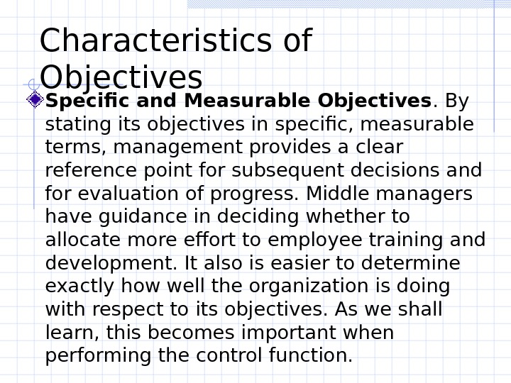 Characteristics of Objectives  Specific and Measurable Objectives. By stating its objectives in specific,