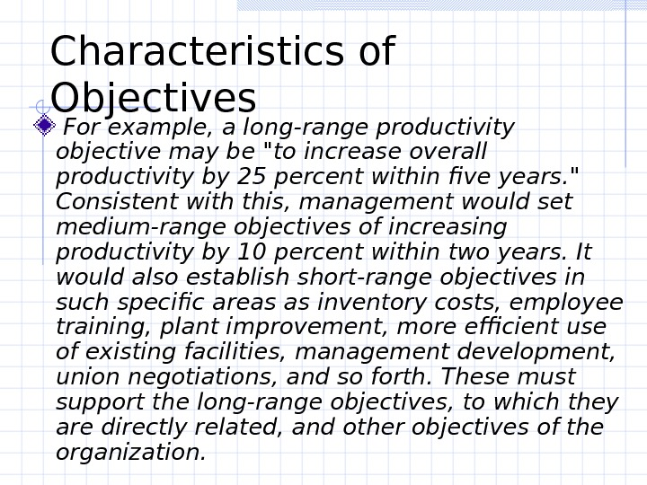 Characteristics of Objectives For example, a long-range productivity objective may be to increase overall