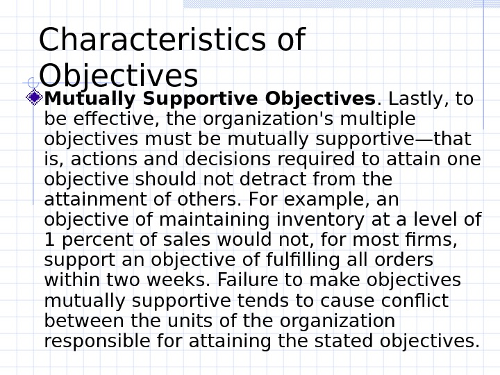Characteristics of Objectives  Mutually Supportive Objectives. Lastly, to be effective, the organization's multiple