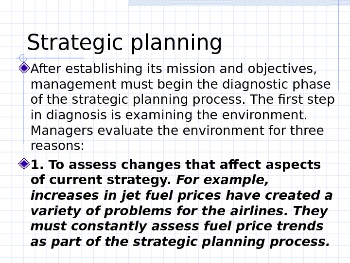 Strategic planning  After establishing its mission and objectives,  management must begin the