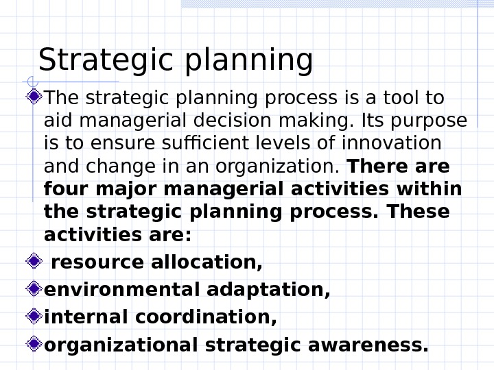 Strategic planning  The strategic planning process is a tool to aid managerial decision