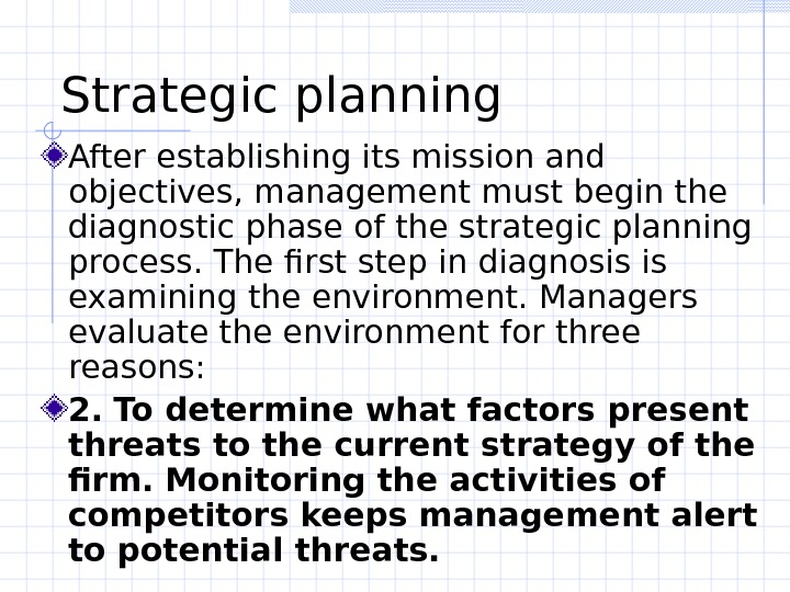 Strategic planning  After establishing its mission and objectives, management must begin the diagnostic