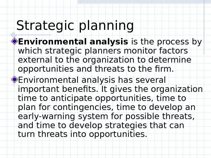 Strategic planning  Environmental analysis is the process by which strategic planners monitor factors