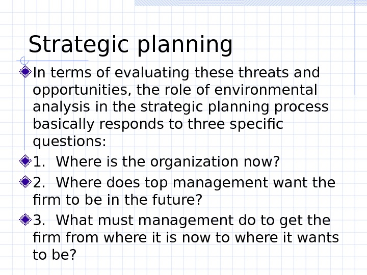 Strategic planning  In terms of evaluating these threats and opportunities, the role of