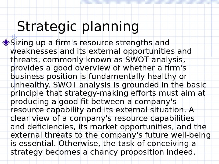 Strategic planning  Sizing up a firm's resource strengths and weaknesses and its external