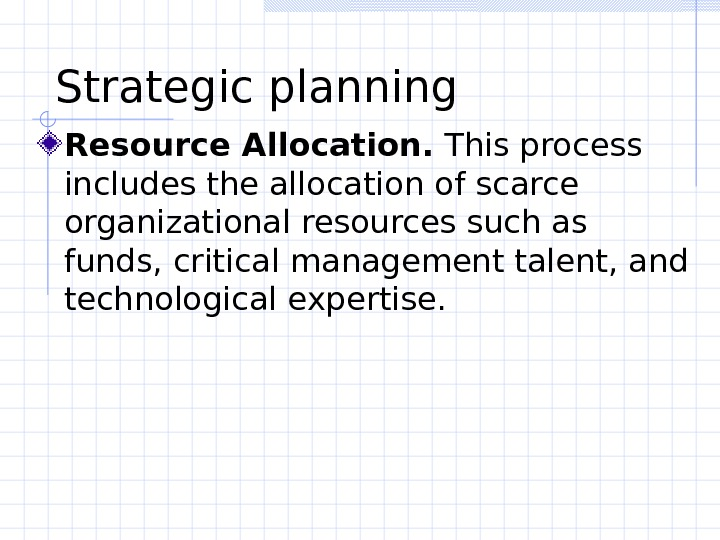 Strategic planning  Resource Allocation.  This process includes the allocation of scarce organizational