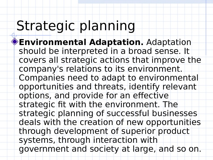 Strategic planning  Environmental Adaptation should be interpreted in a broad sense. It covers