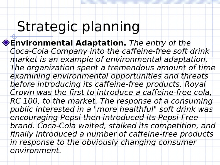 Strategic planning  Environmental Adaptation.  The entry of the Coca-Cola Company into the