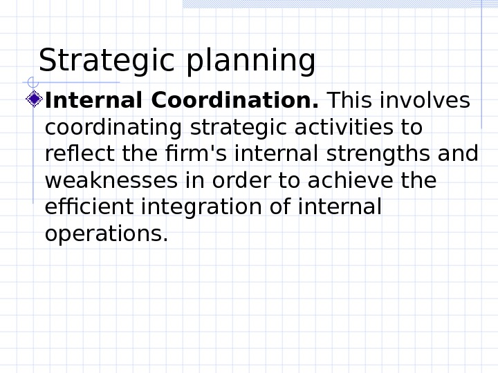 Strategic planning  Internal Coordination.  This involves coordinating strategic activities to reflect the