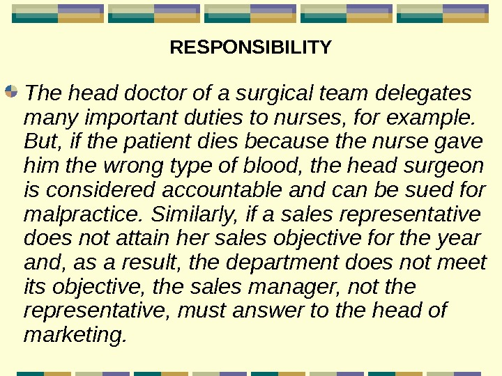 RESPONSIBILITY The head doctor of a surgical team delegates many important duties to nurses,
