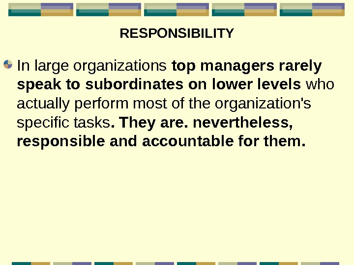 RESPONSIBILITY In large organizations top managers rarely speak to subordinates on lower levels who