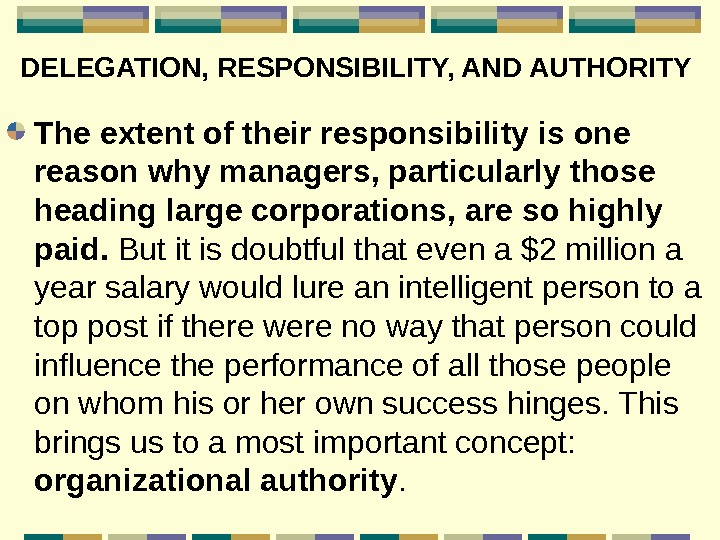 DELEGATION, RESPONSIBILITY, AND AUTHORITY  The extent of their responsibility is one reason why