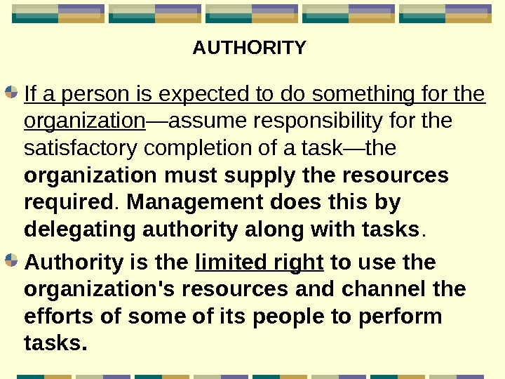 AUTHORITY  If a person is expected to do something for the organization —assume