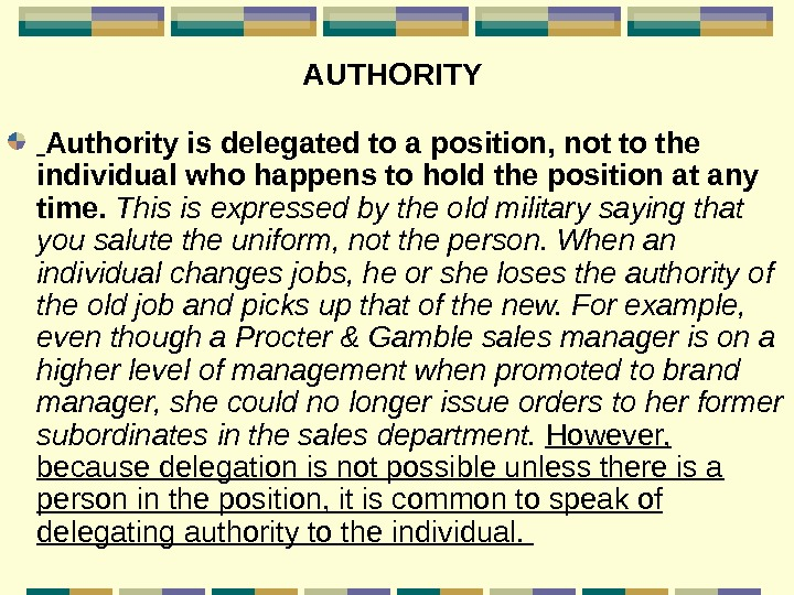 AUTHORITY Authority is delegated to a position, not to the individual who happens to
