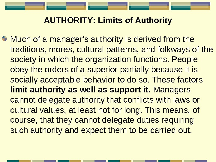 AUTHORITY :  Limits of Authority Much of a manager's authority is derived from