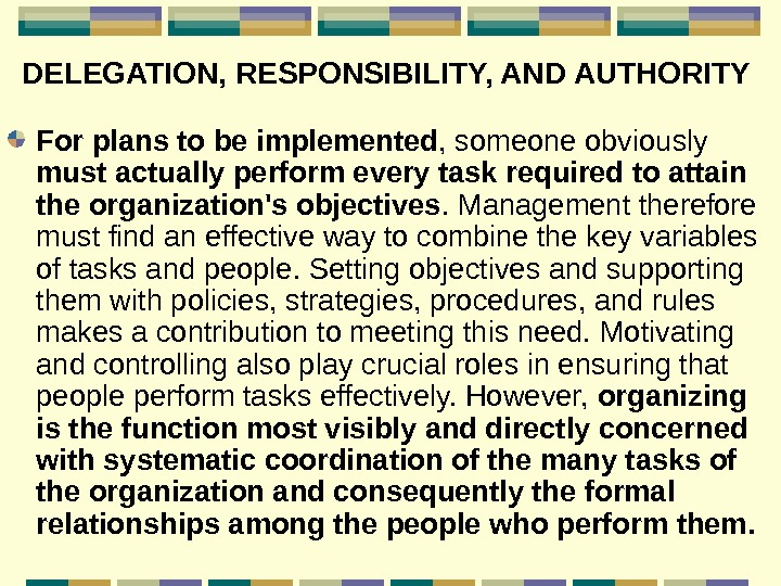 DELEGATION, RESPONSIBILITY, AND AUTHORITY  For plans to be implemented , someone obviously must