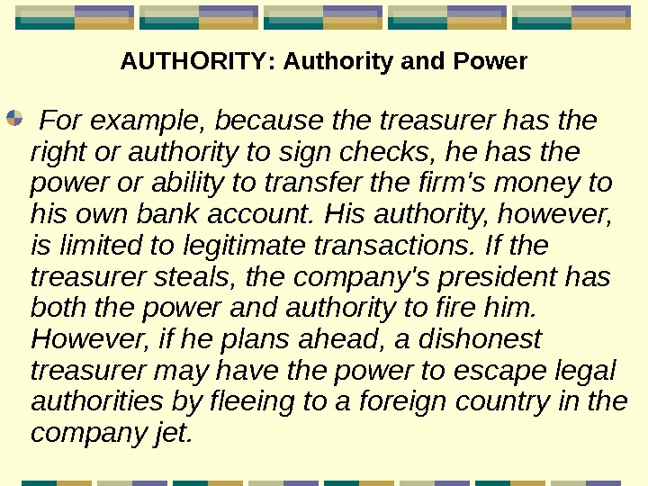 AUTHORITY :  Authority and Power  For example, because the treasurer has the
