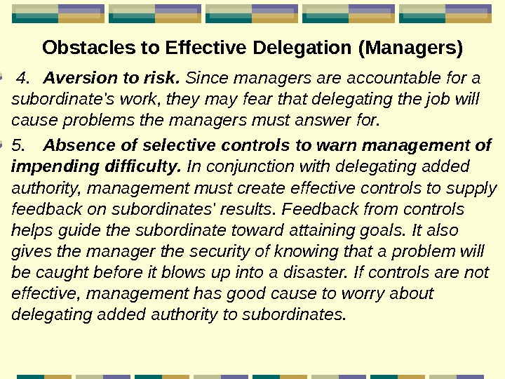Obstacles to Effective Delegation  (Managers)  4. Aversion to risk.  Since managers