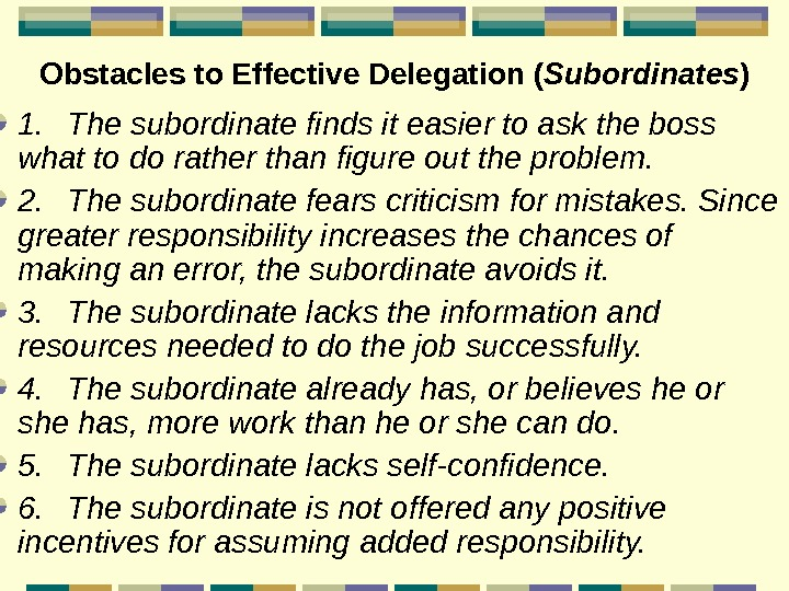 Obstacles to Effective Delegation  ( Subordinates ) 1. The subordinate finds it easier