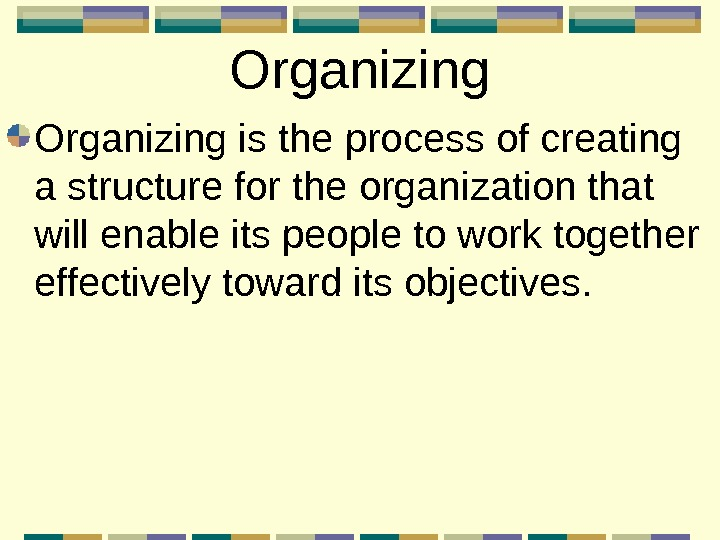 Organizing is the process of creating a structure for the organization that will enable