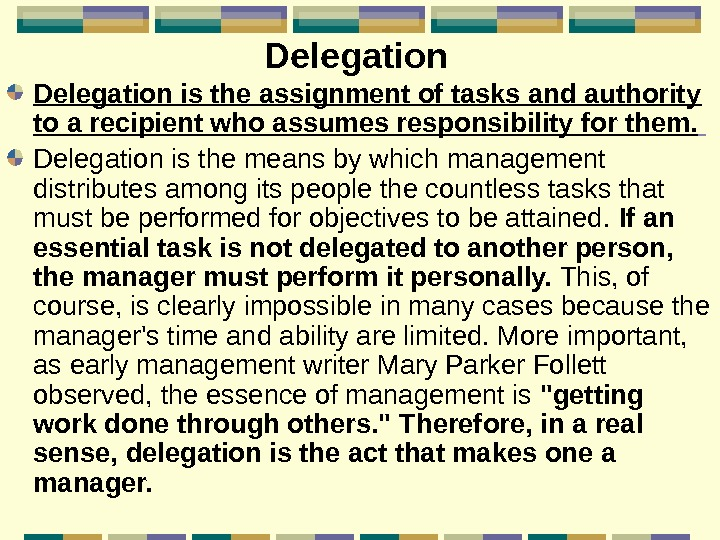 Delegation is the assignment of tasks and authority to a recipient who assumes responsibility